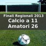 Calcio a 11 Amatori 26 Finali Regionali 2013