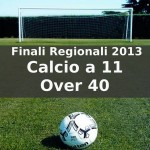 Calcio a 11 Over 40 Finali Regionali 2013
